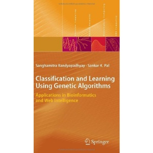 Classification and Learning Using Genetic Algorithms: Applications in Bioinformatics and Web Intelligence (Natural Computing Series)