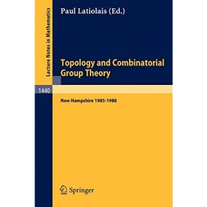 Topology and Combinatorial Group Theory: Proceedings of the Fall Foliage Topology Seminars held in New Hampshire 1985-1988: 1440 (Lecture Notes in Mathematics)