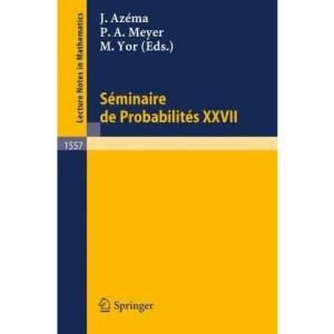 Seminaire de Probabilites XXVII (Lecture Notes in Mathematics)