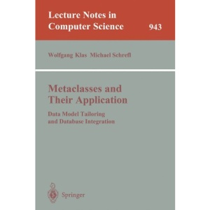 Metaclasses and Their Application: Data Model Tailoring and Database Integration (Lecture Notes in Computer Science)