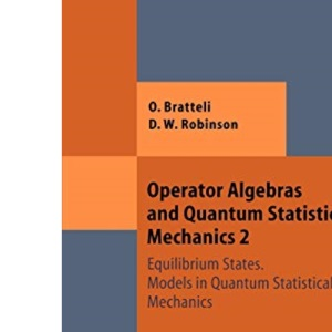 Operator Algebras and Quantum Statistical Mechanics 2: Equilibrium States. Models in Quantum Statistical Mechanics: v. 2 (Theoretical and Mathematical Physics)