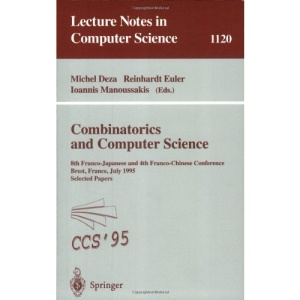 Combinatorics and Computer Science: 8th Franco-Japanese and 4th Franco-Chinese Conference, Brest, France, July 3 - 5, 1995 Selected Papers: ... 8th (Lecture Notes in Computer Science)
