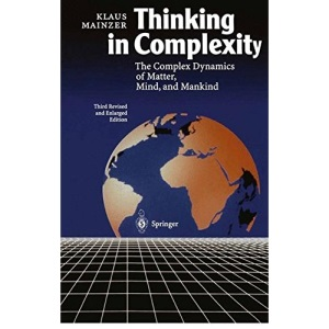Thinking in Complexity: The Complex Dynamics of Matter, Mind, and Mankind