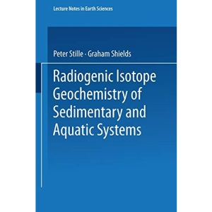 Radiogenic Isotope Geochemistry of Sedimentary and Aquatic Systems (Lecture Notes in Earth Sciences): 68