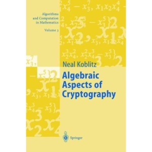 Algebraic Aspects of Cryptography: With an Appendix on Hyperelliptic Curves (Algorithms and Computation in Mathematics)