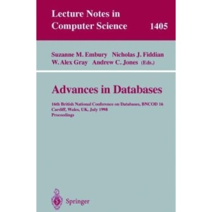 Advances in Databases: 16th British National Conference on Databases, BNCOD 16, Cardiff, Wales, UK, July 6-8, 1998, Proceedings (Lecture Notes in Computer Science)