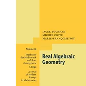 Real Algebraic Geometry (Ergebnisse der Mathematik und ihrer Grenzgebiete. 3. Folge   A Series of Modern Surveys in Mathematics)