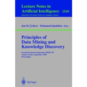 Principles of Data Mining and Knowledge Discovery: Second European Symposium, PKDD'98, Nantes, France, September 23-26, 1998, Proceedings (Lecture ... / Lecture Notes in Artificial Intelligence)
