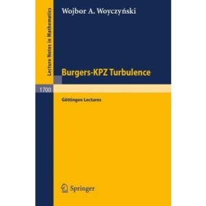 Burgers-KPZ Turbulence: Göttingen Lectures: Gottingen Lectures (Lecture Notes in Mathematics)