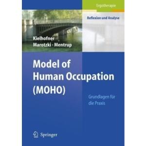 Model of Human Occupation (in German) (Ergotherapie - Reflection and Analysis): Grundlagen für Praxis (Ergotherapie - Reflexion Und Analyse)