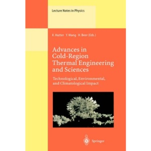 Advances in Cold-Region Thermal Engineering and Sciences: Technological, Environmental, and Climatological Impact Proceedings of the 6th International ... 22-25 August, 1999 (Lecture Notes in Physics)