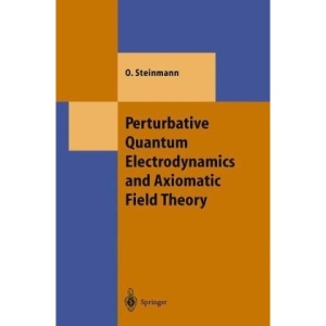 Perturbative Quantum Electrodynamics and Axiomatic Field Theory (Theoretical and Mathematical Physics)