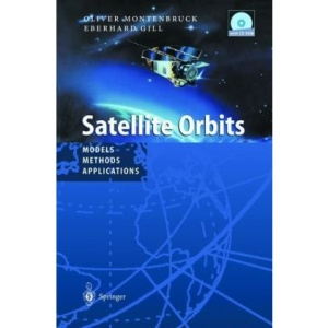 Satellite Orbits: Models, Methods and Applications (Physics and astronomy online library)