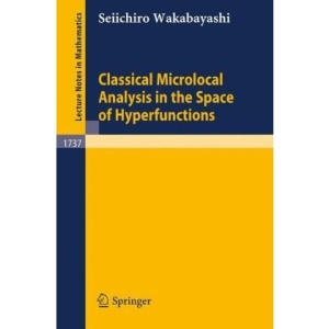 Classical Microlocal Analysis in the Space of Hyperfunctions (Lecture Notes in Mathematics)