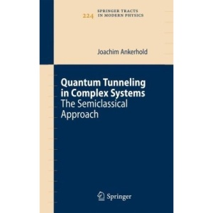 Quantum Tunneling in Complex Systems: The Semiclassical Approach (Springer Tracts in Modern Physics)