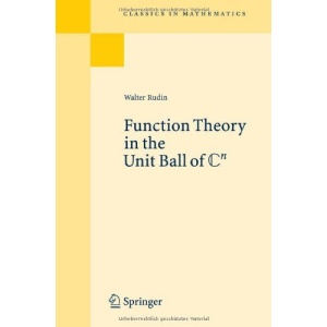 Function Theory in the Unit Ball of Cn: Reprint of the 1st Ed Berlin Heidelberg New York 1980 (Classics in Mathematics)
