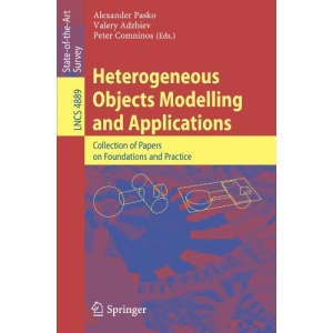 Heterogeneous Objects Modelling and Applications: Collection of Papers on Foundations and Practice: Invited Papers on Foundations and Applications ... Applications, incl. Internet/Web, and HCI)