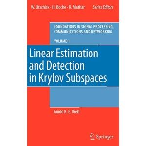 Linear Estimation and Detection in Krylov Subspaces: Preliminary Entry: Preliminary Entry No. 1 (Foundations in Signal Processing, Communications and Networking)