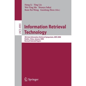 Information Retrieval Technology: 4th Asia Information Retrieval Symposium, AIRS 2008, Harbin, China, January 15-18, 2008, Revised Selected Papers: ... Applications, incl. Internet/Web, and HCI)