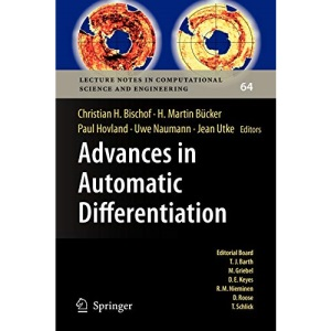 Advances in Automatic Differentiation (Lecture Notes in Computational Science and Engineering)