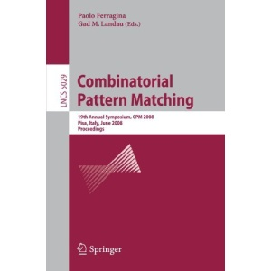 Combinatorial Pattern Matching: 19th Annual Symposium, CPM 2008  Pisa, Italy, June 18-20, 2008, Proceedings (Lecture Notes in Computer Science / Theoretical Computer Science and General Issues)