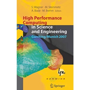 High Performance Computing in Science and Engineering, Garching/Munich 2007: Transactions of the Third Joint HLRB and KONWIHR Status and Result ... Supercomputing Centre, Garching, Germany