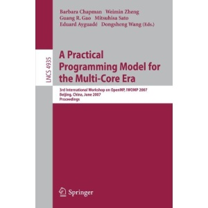 A Practical Programming Model for the Multi-Core Era: International Workshop on OpenMP, IWOMP 2007 Beijing, China, June 3-7, 2007, Proceedings: 3rd ... Computer Science and General Issues)