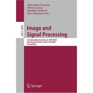 Image and Signal Processing: 3rd International Conference, ICISP 2008, Cherbourg-Octeville, July 1-3, 2008, Proceedings: 3rd International Conference, ... Vision, Pattern Recognition, and Graphics)