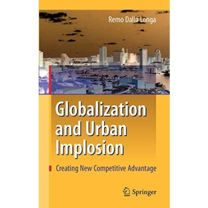 Globalization and Urban Implosion: Creating New Competitive Advantage