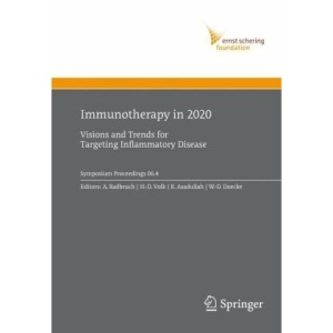 Immunotherapy in 2020: Visions and Trends for Targeting Inflammatory Disease (Ernst Schering Foundation Symposium Proceedings)