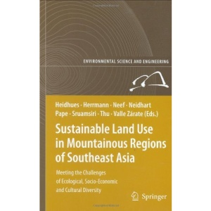 Sustainable Land Use in Mountainous Regions of Southeast Asia: Meeting the Challenges of Ecological, Socio-Economic and Cultural Diversity ... and Engineering / Environmental Science)