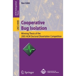 Cooperative Bug Isolation: Winning Thesis of the 2005 ACM Doctoral Dissertation Competition (Lecture Notes in Computer Science / Programming and Software Engineering)