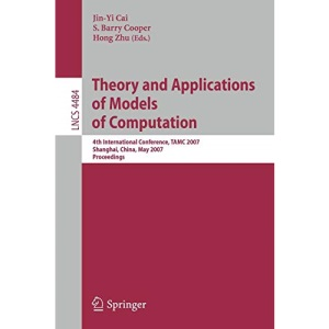 Theory and Applications of Models of Computation: 4th International Conference, TAMC 2007, Shanghai, China, May 22-25, 2007, Proceedings (Lecture ... Computer Science and General Issues)