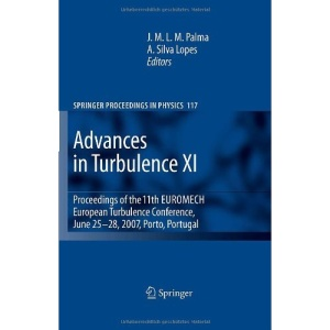 Advances in Turbulence XI: Proceedings of the 11th EUROMECH European Turbulence Conference, June 25-28, 2007, Porto, Portugal: v. 11 (Springer Proceedings in Physics)