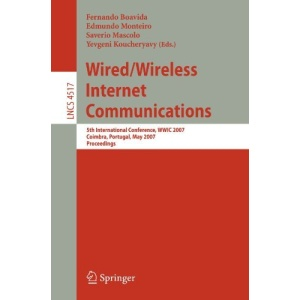 Wired/Wireless Internet Communications: 5th International Conference, WWIC 2007, Coimbra, Portugal, May 23-25, 2007, Proceedings (Lecture Notes in ... Networks and Telecommunications)