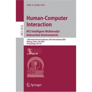 Human-Computer Interaction. HCI Intelligent Multimodal Interaction Environments: 12th International Conference, HCI International 2007, Beijing, ... / Programming and Software Engineering)
