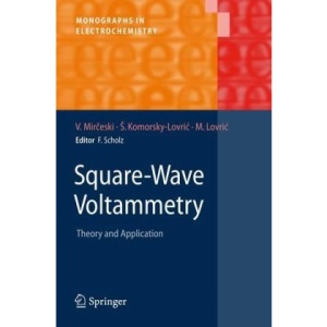 Square-Wave Voltammetry: Theory and Application (Monographs in Electrochemistry)