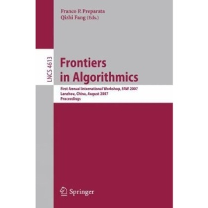Frontiers in Algorithmics: First Annual International Workshop, FAW 2007, Lanzhou, China, August 1-3, 2007, Proceedings (Lecture Notes in Computer ... Computer Science and General Issues)