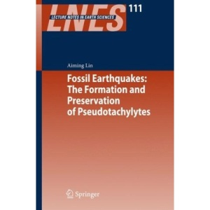 Fossil Earthquakes: The Formation and Preservation of Pseudotachylytes (Lecture Notes in Earth Sciences)
