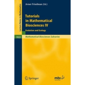 Tutorials in Mathematical Biosciences IV: Evolution and Ecology: No. 4 (Lecture Notes in Mathematics / Mathematical Biosciences Subseries)