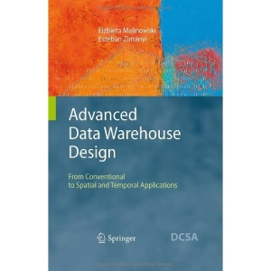 Advanced Data Warehouse Design: From Conventional to Spatial and Temporal Applications (Data-Centric Systems and Applications)