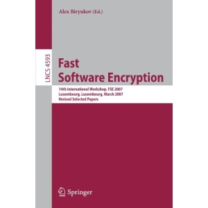 Fast Software Encryption: 14th International Workshop, FSE 2007, Luxembourg, Luxembourg, March 26-28, 2007, Revised Selected Papers (Lecture Notes in Computer Science / Security and Cryptology)