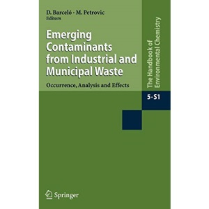 Emerging Contaminants from Industrial and Municipal Waste: Occurrence, Analysis and Effects (The Handbook of Environmental Chemistry): 5 / 5S / 5S/1