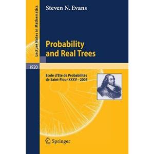 Probability and Real Trees: École d'Été de Probabilités de Saint-Flour XXXV-2005: Ecole D'ete De Probabilites Se Saint-Flour: No. 35 (Lecture Notes in Mathematics / Ecole d'Eté Probabilit.Saint-Flour)