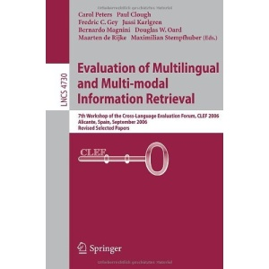 Evaluation of Multilingual and Multi-modal Information Retrieval: 7th Workshop of the Cross-Language Evaluation Forum, CLEF 2006, Alicante, Spain, ... Applications, incl. Internet/Web, and HCI)