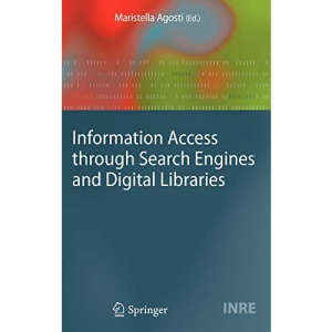 Information Access Through Search Engines and Digital Libraries (Information Retrieval Series): 22 (The Information Retrieval Series)