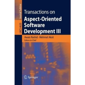Transactions on Aspect-Oriented Software Development III: Focus: Early Aspects: No. 3 (Lecture Notes in Computer Science / Transactions on Aspect-Oriented Software Development)