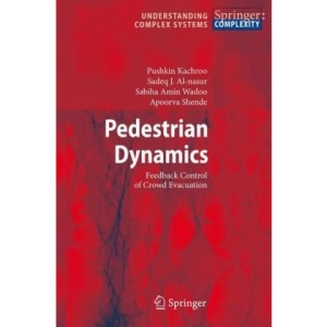 Pedestrian Dynamics: Feedback Control of Crowd Evacuation (Understanding Complex Systems)