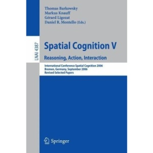 Spatial Cognition V: Reasoning, Action, Interaction (Lecture Notes in Computer Science / Lecture Notes in Artificial Intelligence)