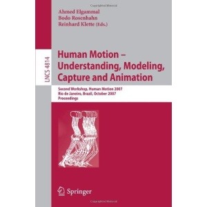 Human Motion - Understanding, Modeling, Capture and Animation: Second Workshop, HumanMotion 2007, Rio de Janeiro, Brazil, October 20, 2007, ... Vision, Pattern Recognition, and Graphics)
